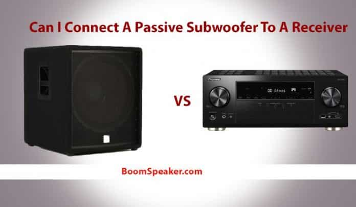 Can I Connect A Passive Subwoofer To A Receiver