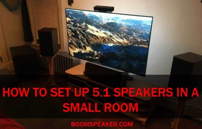 How to Set Up 5.1 Speakers in a Small Room