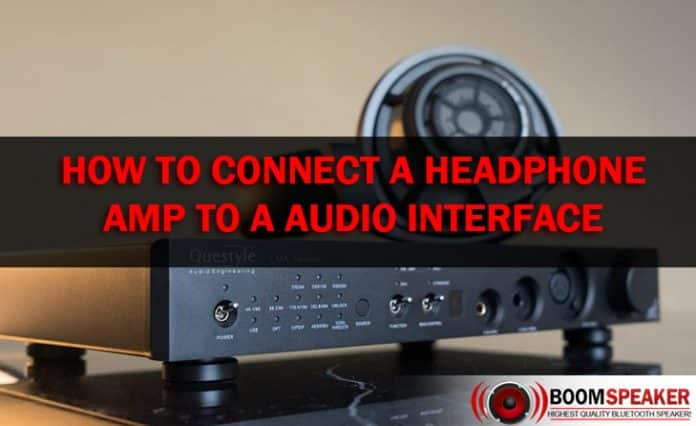 How to Connect A Headphone Amp to A Audio Interface