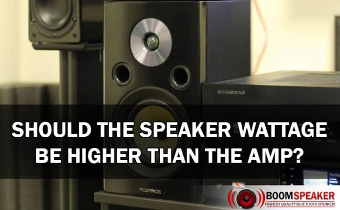 Should Speaker Wattage Be Higher Than The Amp