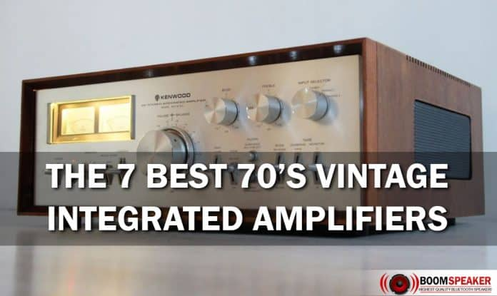The 7 Best 70's Vintage Integrated Amplifiers