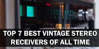 Top 7 Best Vintage Stereo Receivers Of All Time