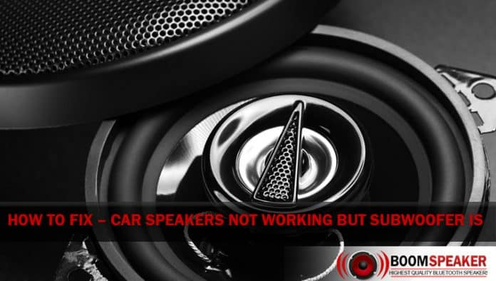 How To Fix – Car Speakers Not Working But Subwoofer Is