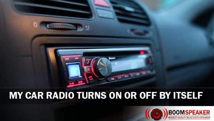 My Car Radio Turns On or Off by Itself
