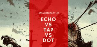 The Amazon tap vs echo vs dot